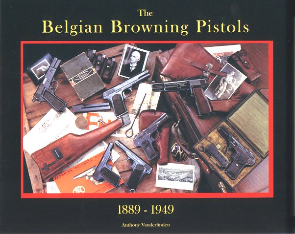 The Belgian Browning Pistols 1889 - 1949. Ref. #G4